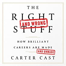 The Right - and Wrong - Stuff: How Brilliant Careers Are Made and Unmade Audiobook by Carter Cast Narrated by Carter Cast