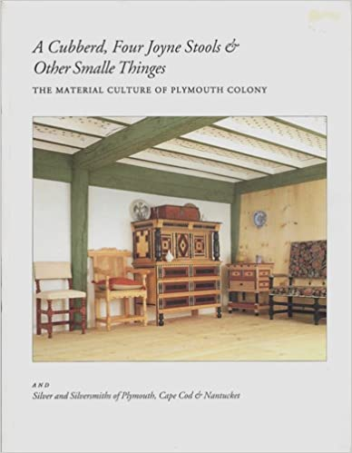 Book A Cubberd, Four Joyne Stools & Other Smalle Thinges: the Material Culture of Plymouth Colony and Silver and Silversmiths of Plymouth, Cape Cod & Nantucket