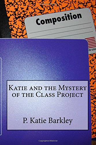 Download Katie and the Mystery of the Class Project (Katie Carter Mystery Series) (Volume 25) pdf