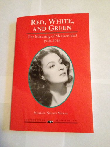 Red, White, and Green: The Maturing of Mexicanidad, 1940-1946 (SOUTHWESTERN STUDIES)