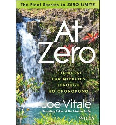 "Read Online [(At Zero: The Final Secrets to ""Zero Limits"" the Quest for Miracles Through Ho'oponopono)] [Author: Joe Vitale] published on (December, 2013) PDF"