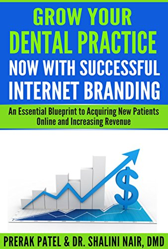 Grow Your Dental Practice Now with Successful Internet Branding: An  Essential Blueprint to Acquiring New Patients Online and Increasing Revenue