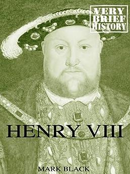 Henry VIII: A Very Brief History by [Black, Mark]