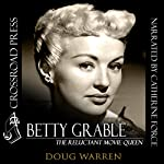 Betty Grable: The Reluctant Movie Queen | Doug Warren