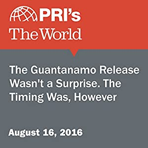 The Guantanamo Release Wasn't a Surprise. The Timing Was, However