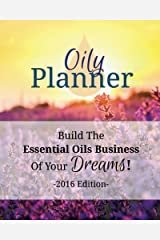 Oily Planner 2016 Edition: The Workbook + Planner To Help You Build The Essential Oil Business Of Your Dreams Paperback