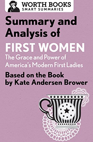 Summary and Analysis of First Women: The Grace and Power of America's Modern First Ladies: Based on the Book by Kate Andersen Brower (Smart Summaries)
