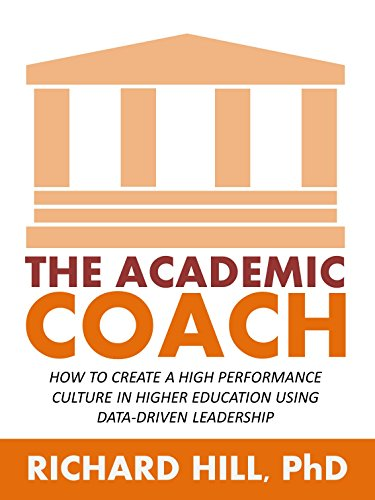 Download PDF The Academic Coach - How To Create a High Performance Culture in Higher Education Using Data-Driven Leadership