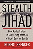 Book cover from Stealth Jihad: How Radical Islam is Subverting America without Guns or Bombs by Robert Spencer