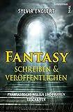 Fantasy schreiben und veröffentlichen. Phantastische Welten und Figuren erschaffen: Handbuch für Fantasy-Autoren