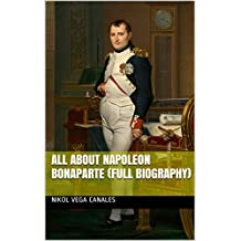 All About Napoleon Bonaparte (Full Biography)