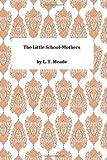 The Little School-Mothers, L. T. L. T. Meade, 1494940833
