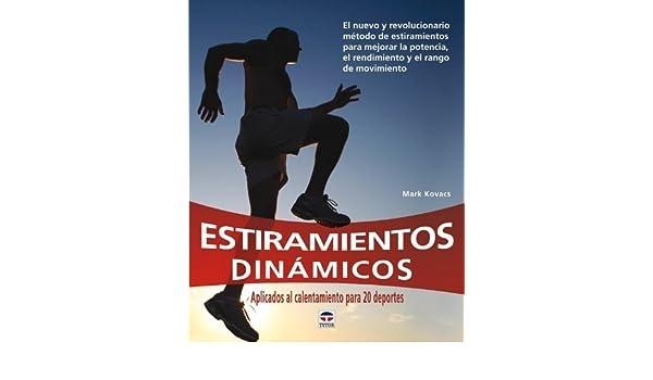 Estiramientos dinamicos / Dynamic Stretching: Aplicados al calentamiento para 20 deportes: El nuevo y revolucionario metodo de estiramientos para .