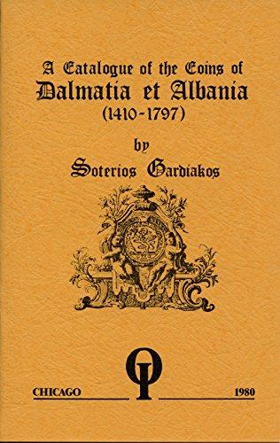 A Catalogue of the Coins of Dalmatia Et Albania 1410-1797