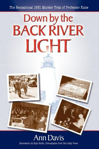Read Online Down by the Back River Light: The Sensational 1931 Murder Trial of Professor Kane pdf
