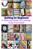 Quilting for Beginners: A Start-up Guide to Create Your First Quilt