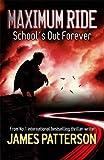 Maximum Ride: School's Out Forever (Maximum Ride Childrens Edition)