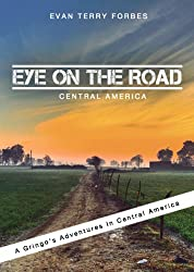 Eye On The Road / Central America (A Gringo's Adventures in Central America)