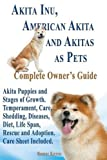 Akita Inu, American Akita and Akitas as Pets. Akita Puppies and Stages of Growth. Temperament, Care, Shedding, Diseases, Diet, Life Span, Rescue and a