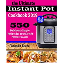 THE ULTIMATE INSTANT POT COOKBOOK 2019: 550 Deliciously Simple Recipes for Your Electric Pressure cooker