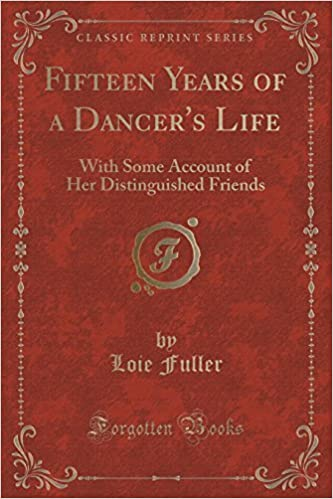 Fifteen Years of a Dancer's Life: With Some Account of Her Distinguished Friends (Classic Reprint) by Loie Fuller (2015-09-27)