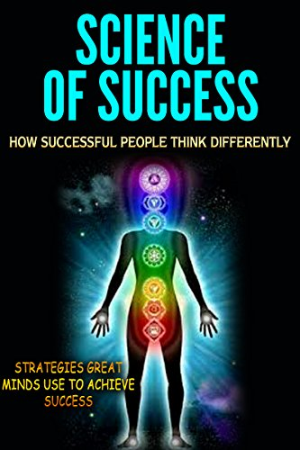 Science of Success: How Successful People Think Differently - Strategies Great Minds Use to Achieve Success (Success Secrets, Success Principles, Success Tips) by [Abreu, Thomas]