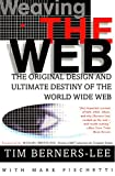 Weaving the Web: The Original Design and Ultimate Destiny of the World Wide Web