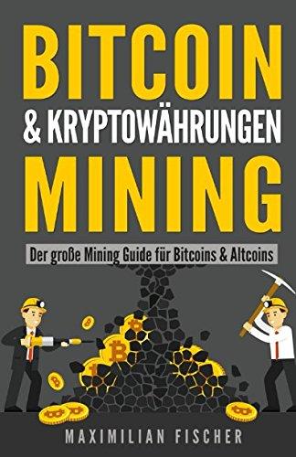 BITCOIN & KRYPTOWÄHRUNGEN MINING: Der große Mining Guide für Bitcoins & Altcoins