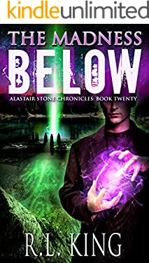The Madness Below: An Alastair Stone Urban Fantasy Novel (Alastair Stone Chronicles Book 20) (The Alastair Stone Chronicles)