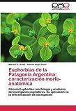 img - for Euphorbias de la Patagonia Argentina: caracterizaci n morfo-anat mica: G nero Euphorbia: morfolog a y anatom a de los  rganos vegetativos. Su ... de las especies (Spanish Edition) book / textbook / text book