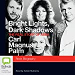 Bright Lights, Dark Shadows: The Real Story of Abba | Carl Magnus Palm