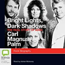 Bright Lights, Dark Shadows: The Real Story of Abba | Livre audio Auteur(s) : Carl Magnus Palm Narrateur(s) : Adrian Mulraney