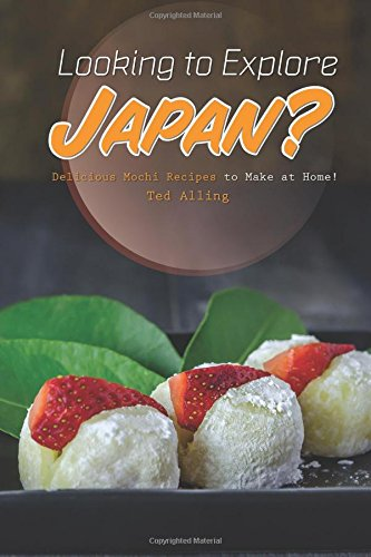 Looking to Explore Japan?: Delicious Mochi Recipes to Make at (Ice Cream Ball Recipes)