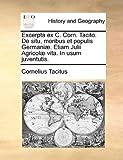 Image of Excerpta ex C. Corn. Tacito. De situ, moribus et populis Germaniæ. Etiam Julii Agricolæ vita. In usum juventutis. (Latin Edition)