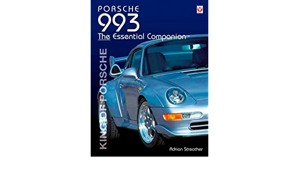 Porsche 993 - King of Porsche: The Essential Companion: Amazon.es: Adrian Streather: Libros en idiomas extranjeros