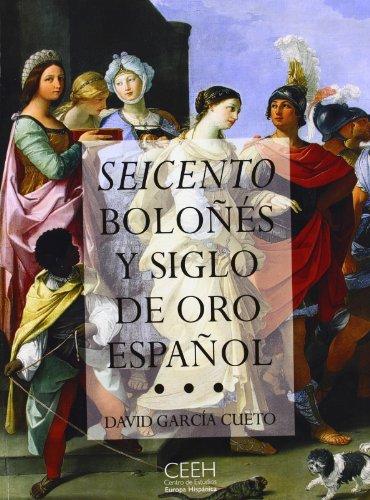 Descargar Libro Seicento Boloñés Y Siglo De Oro Español: El Arte, La época, Los Protagonistas David García Cueto