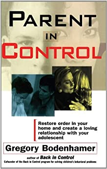 Parent In Control: Restore Order in Your Home and Create a Loving Relationship with Your Adolescent by [Bodenhamer, Gregory]