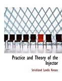 Practice and Theory of the Injector, Strickland Landis Kneass, 0554925443
