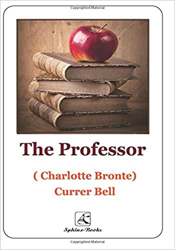 The Professor Der Professor Le Professeur Il Professore The Original Completed Edition Bronte Charlotte 9781981856688 Amazon Com Books