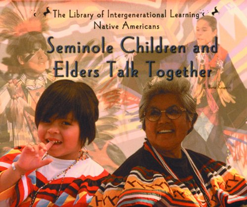 Seminole Children and Elders Talk Together (Library of Intergenerational Learning. Native Americans (Rosen Pub. Group's Powerkids Press).)