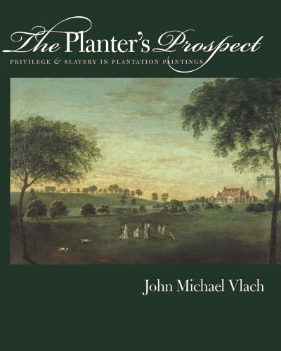 The Planter's Prospect: Privilege and Slavery in Plantation Paintings