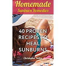 Homemade Sunburn Remedies: 40 Proven Recipes To Heal Sunburns