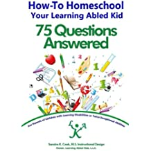 How-To Homeschool Your Learning Abled Kid: 75 Questions Answered: For Parents of Children with Learning Disabilities...