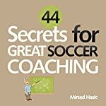 44 Secrets for Great Soccer Coaching | Mirsad Hasic