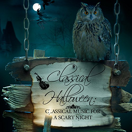 Classical Halloween: Classical Music for a Scary Night -