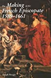 The Making of the French Episcopate, 1589-1661, Joseph Bergin, 0300067518