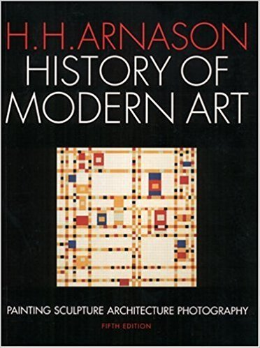 History of Modern Art 5th Edition (Fifth Ed.) 5e By H. H. H Arnason and Peter Kalb 2003