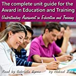 The Complete Unit Guide for the Award in Education and Training: Understanding Assessment in Education and Training, Volume 3 | Nabeel Zaidi