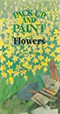 img - for Pack up and Paint Flowers book / textbook / text book