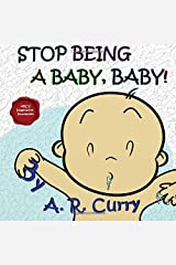Stop Being a Baby, Baby! Paperback